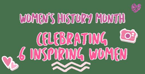 Women's History Month: Celebrating 6 Inspiring Women
