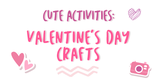 Cute Activities: Valentine's Day Crafts